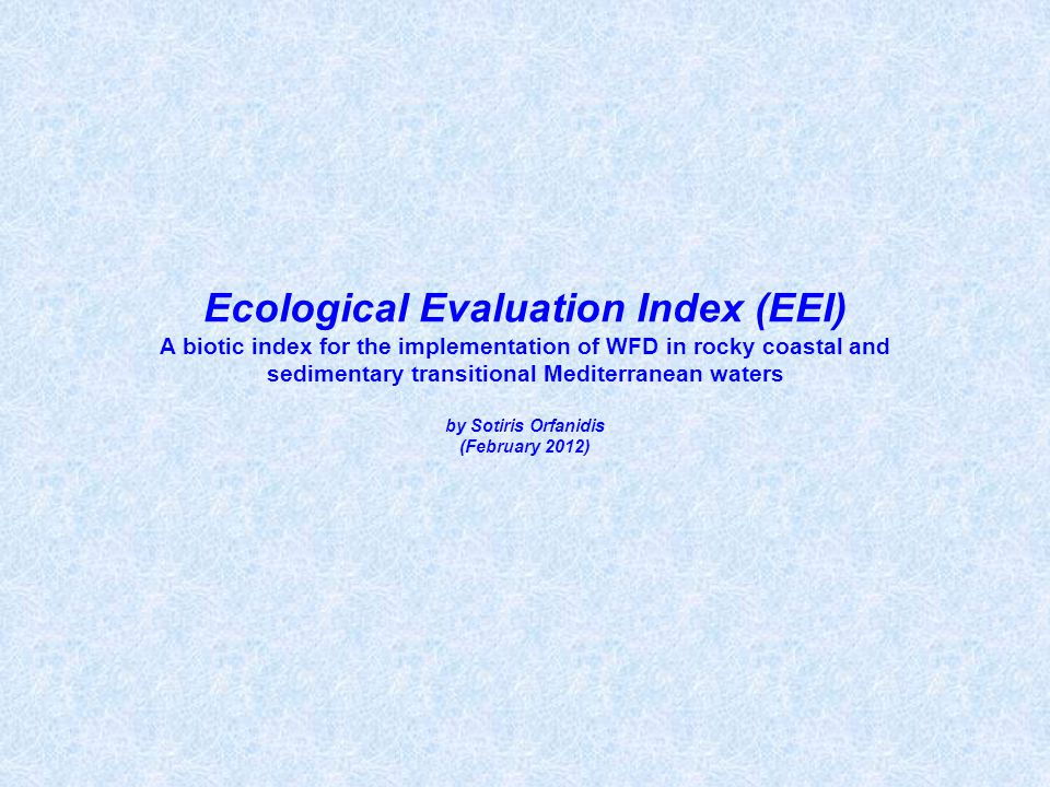 Ecological Evaluation Index (EEI) A biotic index for the implementation of WFD in rocky coastal and sedimentary transitional Mediterranean waters by Sotiris Orfanidis (February 2012)