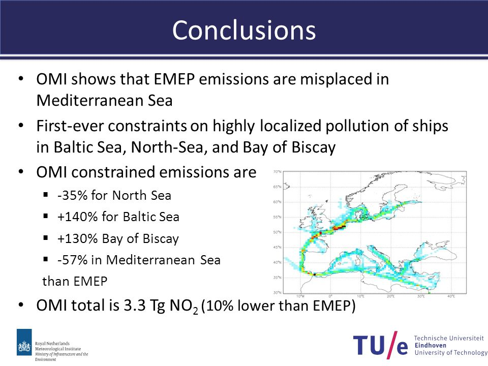 Conclusions OMI shows that EMEP emissions are misplaced in Mediterranean Sea First-ever constraints on highly localized pollution of ships in Baltic Sea, North-Sea, and Bay of Biscay OMI constrained emissions are  -35% for North Sea  +140% for Baltic Sea  +130% Bay of Biscay  -57% in Mediterranean Sea than EMEP OMI total is 3.3 Tg NO 2 (10% lower than EMEP)