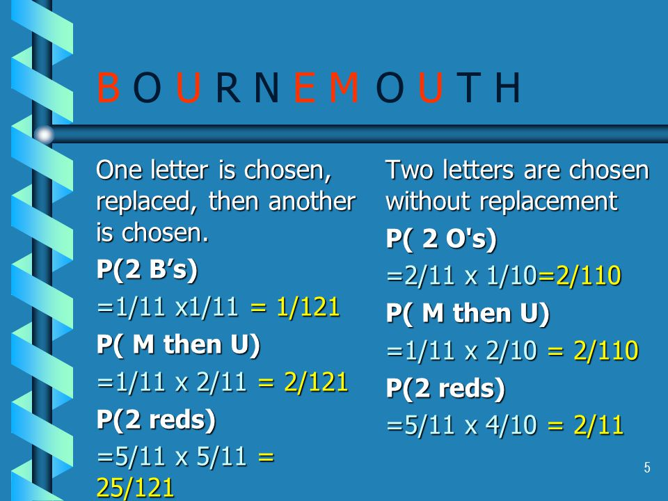 5 B O U R N E M O U T H One letter is chosen, replaced, then another is chosen.