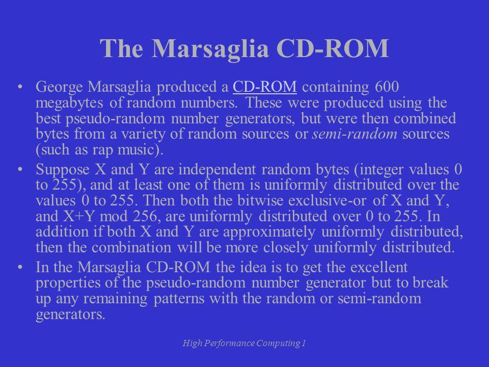 High Performance Computing 1 The Marsaglia CD-ROM George Marsaglia produced a CD-ROM containing 600 megabytes of random numbers.