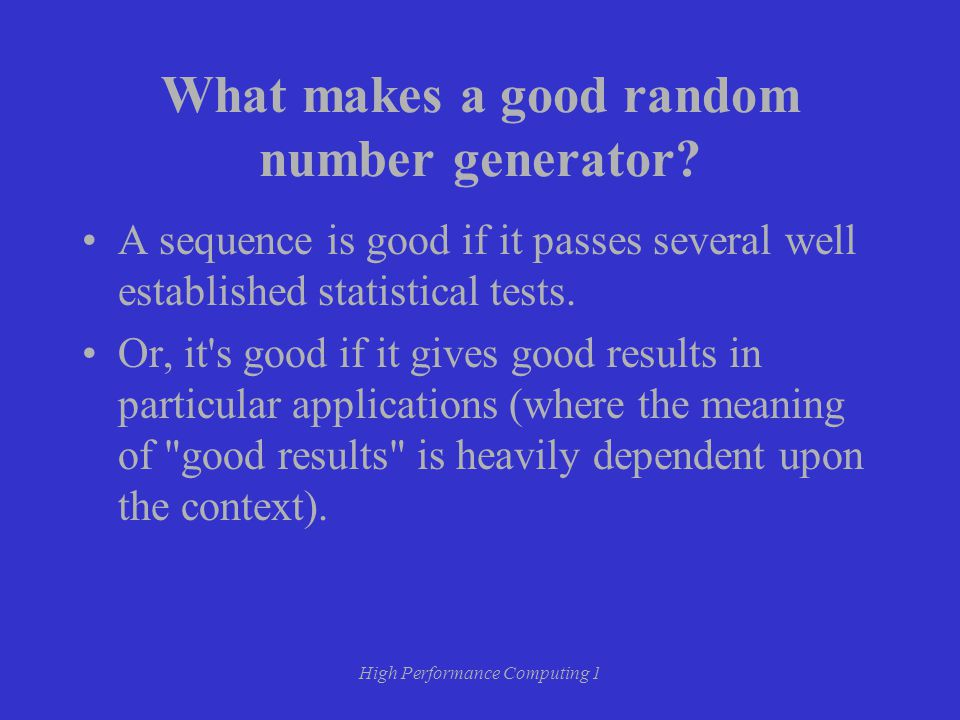 High Performance Computing 1 What makes a good random number generator.