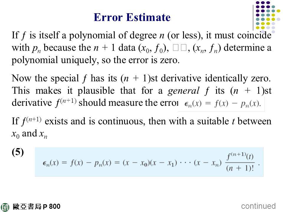 歐亞書局 P Error Estimate If ƒ is itself a polynomial of degree n (or less), it must coincide with p n because the n + 1 data (x 0, ƒ 0 ), ‥‥, (x n, ƒ n )