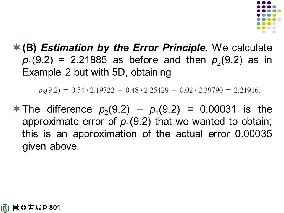 歐亞書局 P  (B) Estimation by the Error Principle. We calculate p 1 (9.2) = 2.21885 as before and then p 2 (9.2) as in Example 2 but with 5D, obtaining 