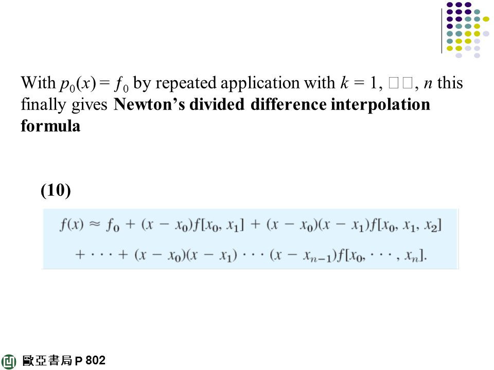 With p 0 (x) = ƒ 0 by repeated application with k = 1, ‥‥, n this finally gives Newton's divided difference interpolation formula (10) 802
