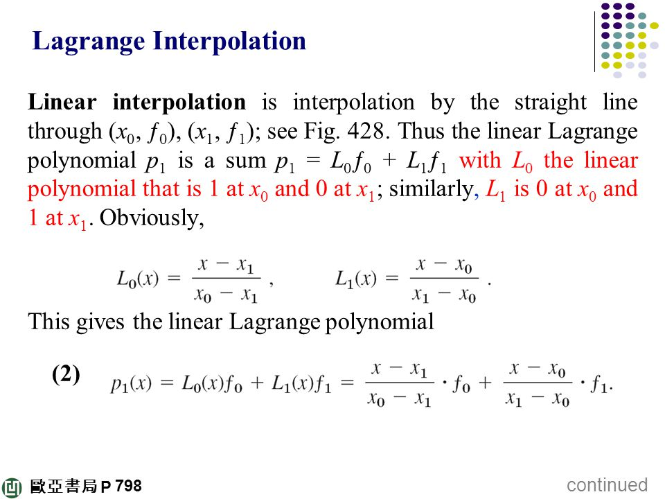 歐亞書局 P Lagrange Interpolation Linear interpolation is interpolation by the straight line through (x 0, ƒ 0 ), (x 1, ƒ 1 ); see Fig. 428. Thus the line