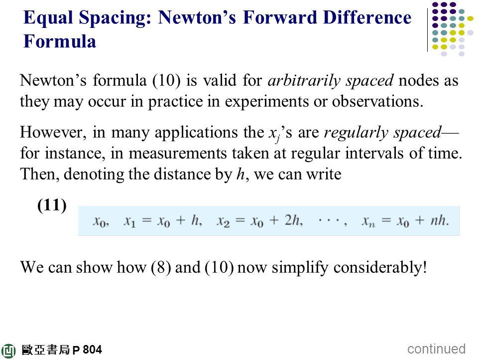 歐亞書局 P Equal Spacing: Newton's Forward Difference Formula Newton's formula (10) is valid for arbitrarily spaced nodes as they may occur in practice in