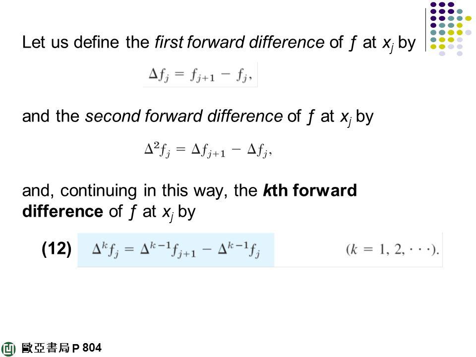 歐亞書局 P Let us define the first forward difference of ƒ at x j by and the second forward difference of ƒ at x j by and, continuing in this way, the kth