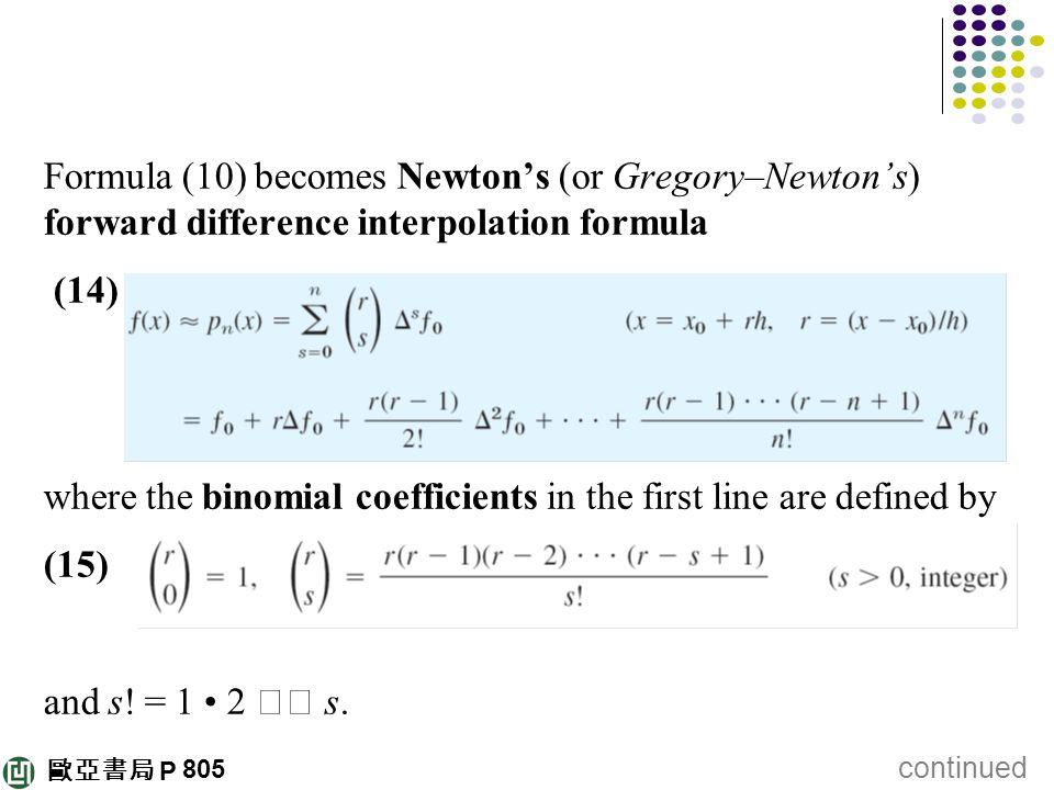 歐亞書局 P Formula (10) becomes Newton's (or Gregory–Newton's) forward difference interpolation formula (14) where the binomial coefficients in the first
