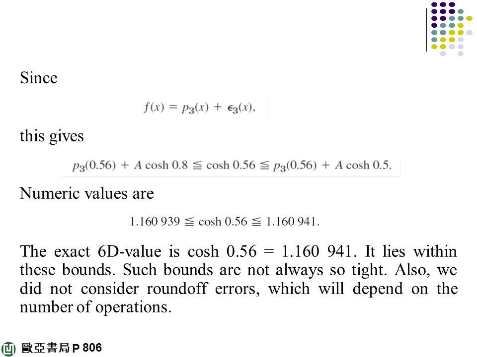 歐亞書局 P Since this gives Numeric values are The exact 6D-value is cosh 0.56 = 1.160 941. It lies within these bounds. Such bounds are not always so tig