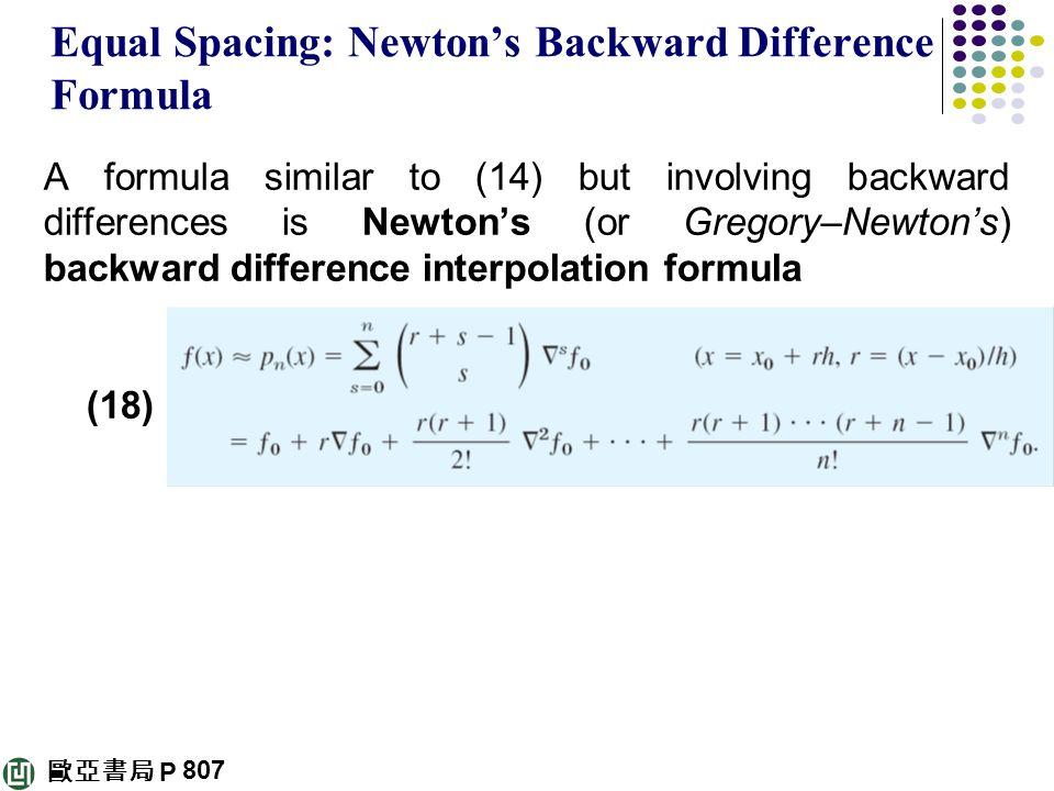 歐亞書局 P Equal Spacing: Newton's Backward Difference Formula A formula similar to (14) but involving backward differences is Newton's (or Gregory–Newton