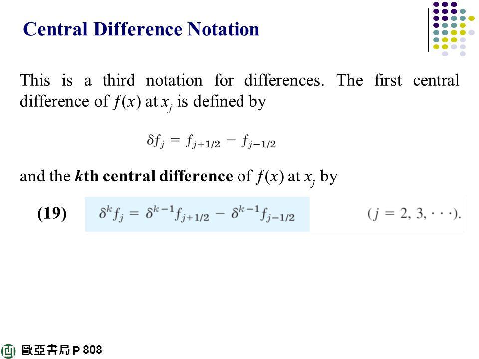 歐亞書局 P Central Difference Notation This is a third notation for differences. The first central difference of ƒ(x) at x j is defined by and the kth cen