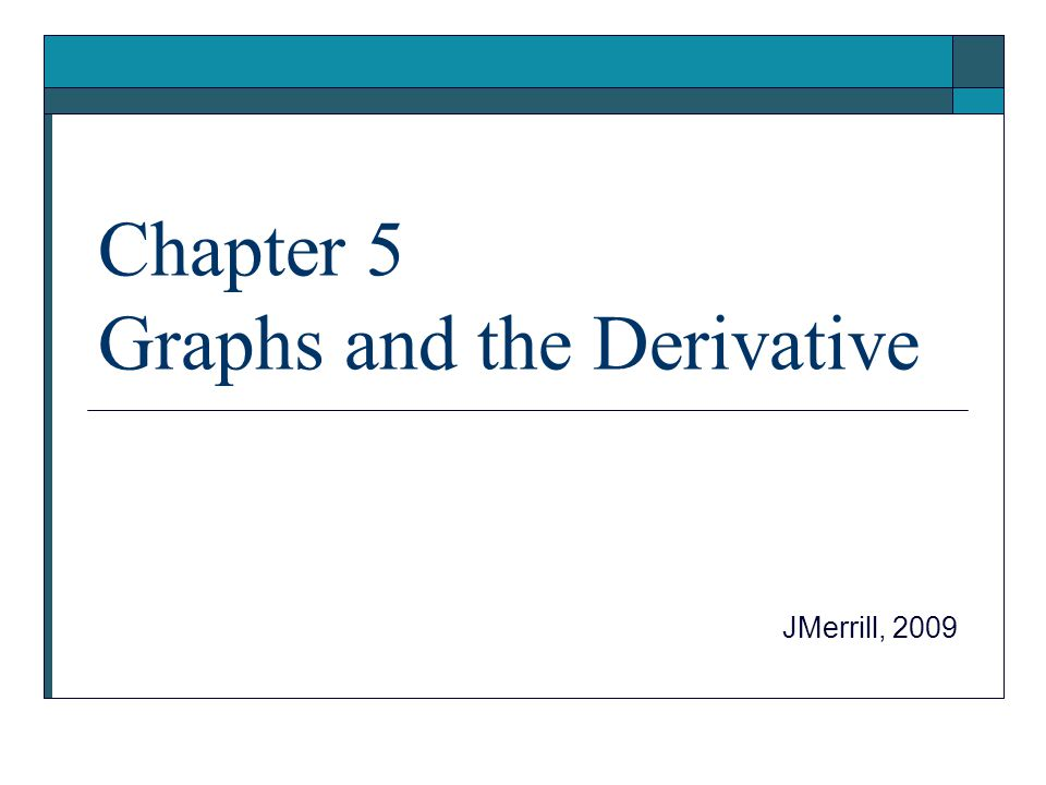 Chapter 5 Graphs and the Derivative JMerrill, 2009