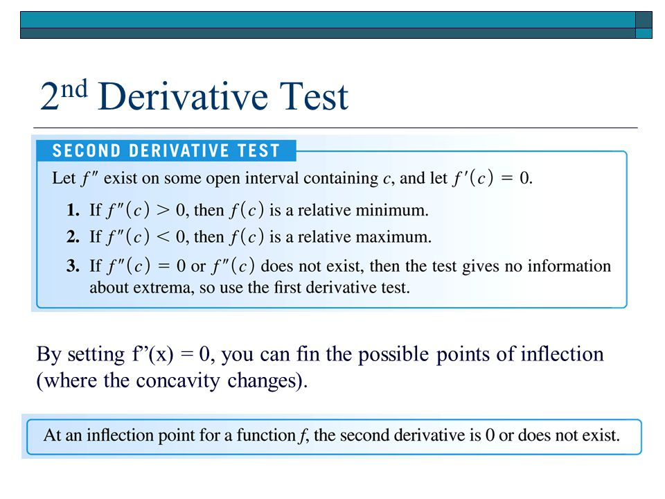 "2 nd Derivative Test By setting f""(x) = 0, you can fin the possible points of inflection (where the concavity changes)."