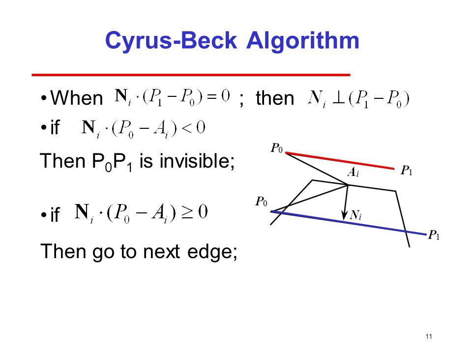 Cyrus-Beck Algorithm For each edge: 10 L1 L2 L3 L4 L5 P0P0 P1P1 t1 t2 t5 t3 t4 para ts para te Compute P E with largest t Compute P L with smallest t Clip to these two points