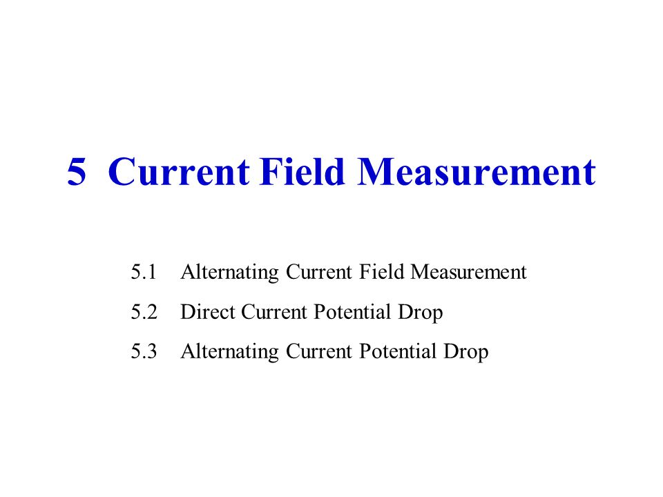 5 Current Field Measurement 5.1Alternating Current Field Measurement 5.2Direct Current Potential Drop 5.3Alternating Current Potential Drop