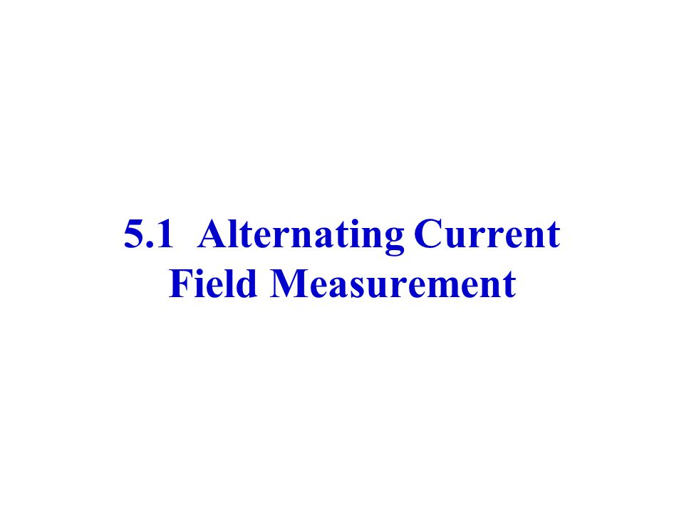 5.1 Alternating Current Field Measurement