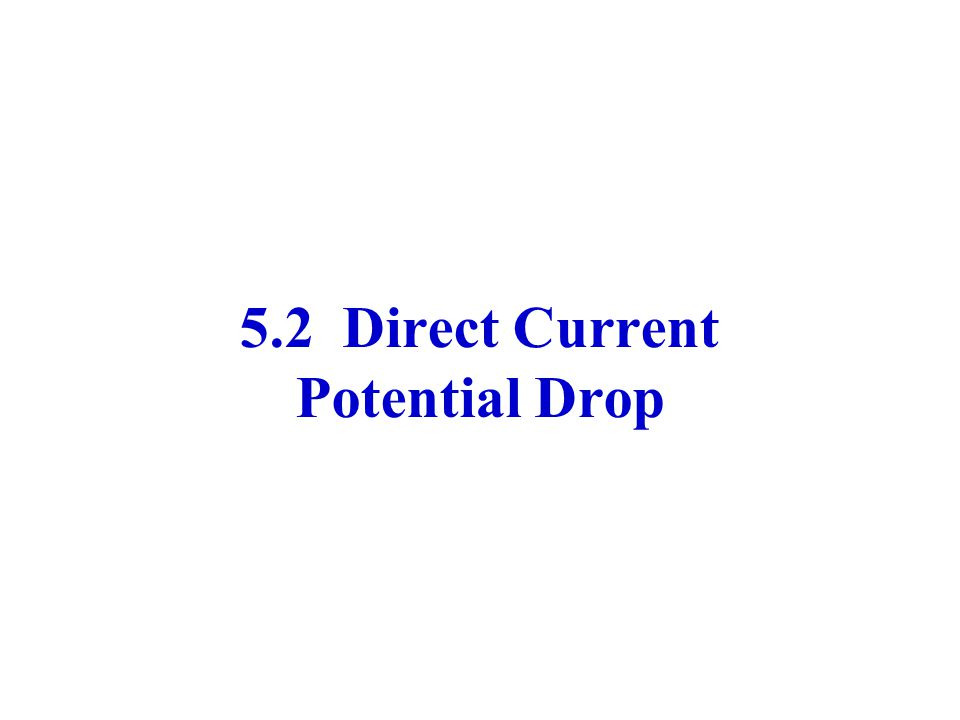 5.2 Direct Current Potential Drop