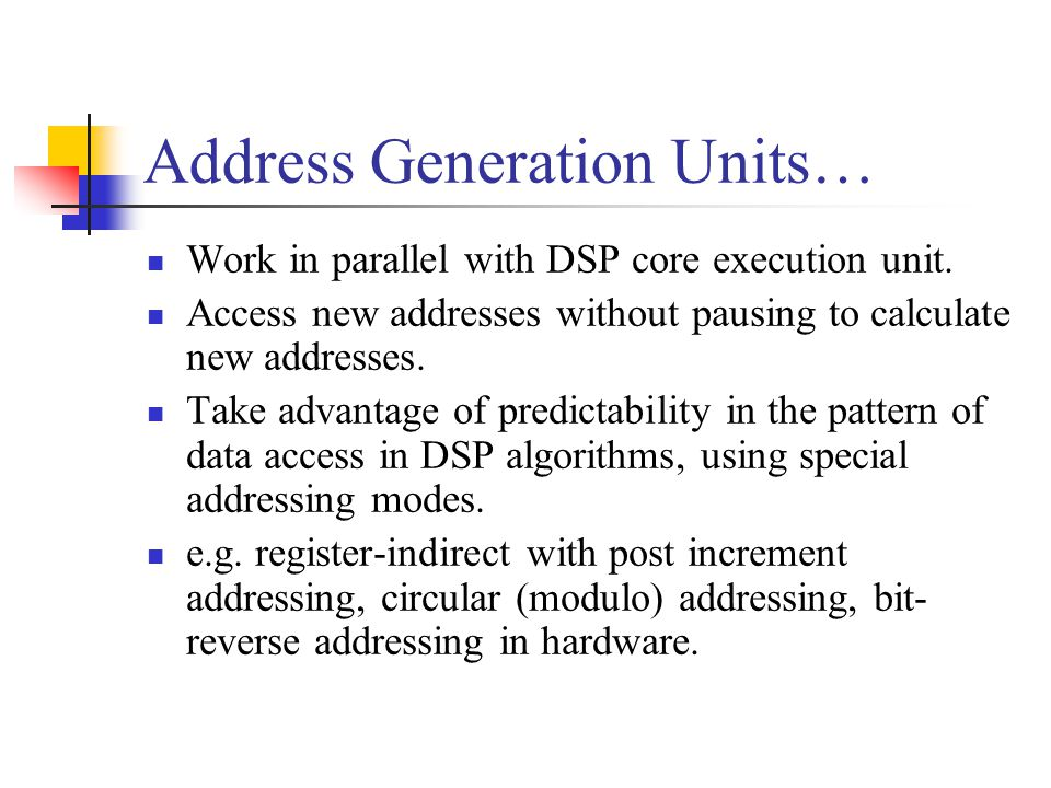 Address Generation Units… Work in parallel with DSP core execution unit.