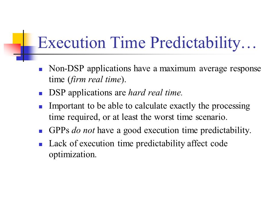 Execution Time Predictability… Non-DSP applications have a maximum average response time (firm real time).
