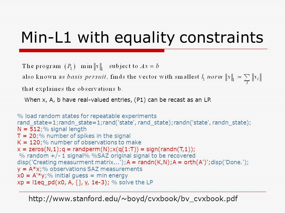 When x, A, b have real-valued entries, (P1) can be recast as an LP. Min-L1 with equality constraints % load random states for repeatable experiments r