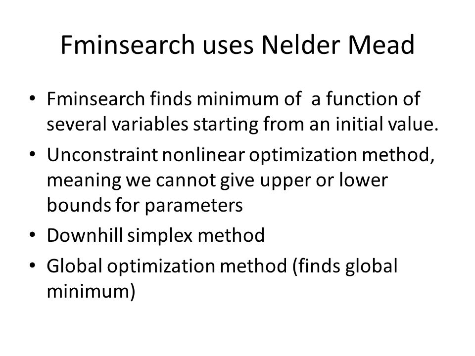 Fminsearch uses Nelder Mead Fminsearch finds minimum of a function of several variables starting from an initial value.