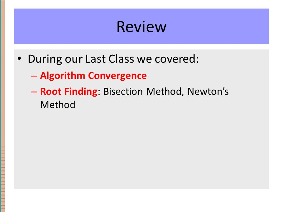 Today We will cover: – Root Finding: More on Newton's Method, Secant Method – Section 4.3 in Pav – Sections 4.4 and 4.6 in Moler