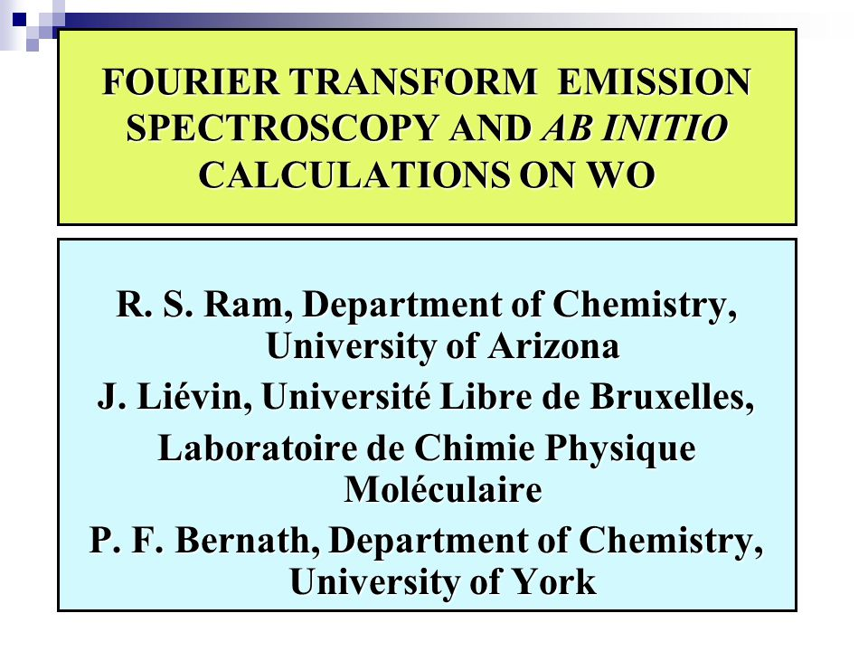 FOURIER TRANSFORM EMISSION SPECTROSCOPY AND AB INITIO CALCULATIONS ON WO R. S. Ram, Department of Chemistry, University of Arizona J. Liévin, Universi