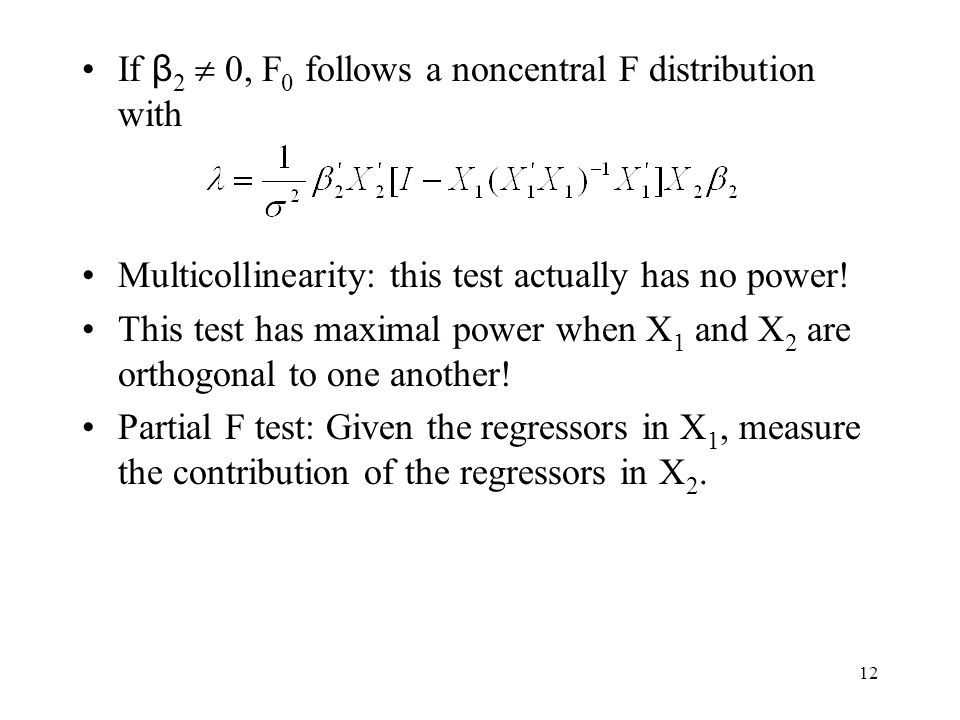 12 If β 2  0, F 0 follows a noncentral F distribution with Multicollinearity: this test actually has no power.
