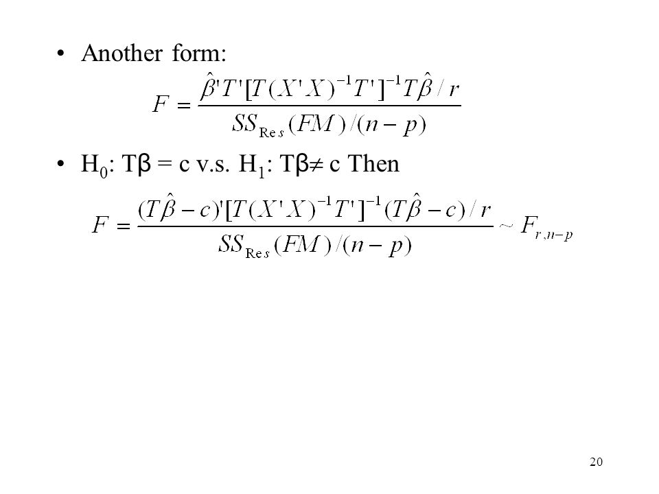 20 Another form: H 0 : T β = c v.s. H 1 : T β  c Then