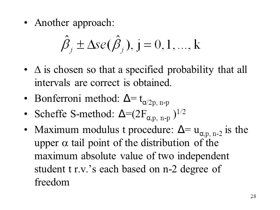 28 Another approach:  is chosen so that a specified probability that all intervals are correct is obtained.