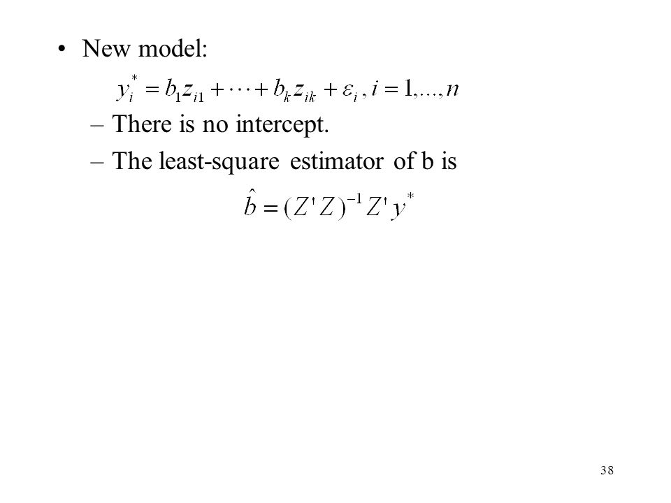38 New model: –There is no intercept. –The least-square estimator of b is