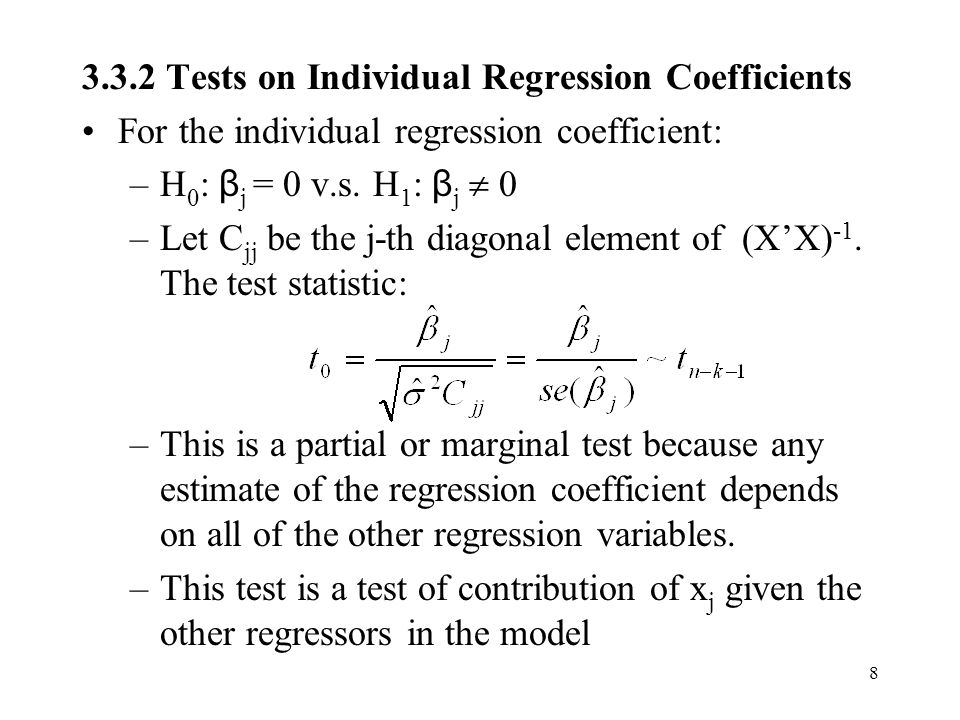 8 3.3.2 Tests on Individual Regression Coefficients For the individual regression coefficient: –H 0 : β j = 0 v.s.