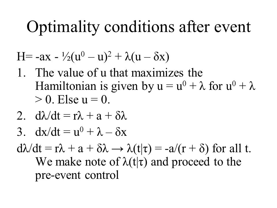 Optimality conditions after event H= -ax - ½(u 0 – u) 2 + λ(u – δx) 1.The value of u that maximizes the Hamiltonian is given by u = u 0 + λ for u 0 +