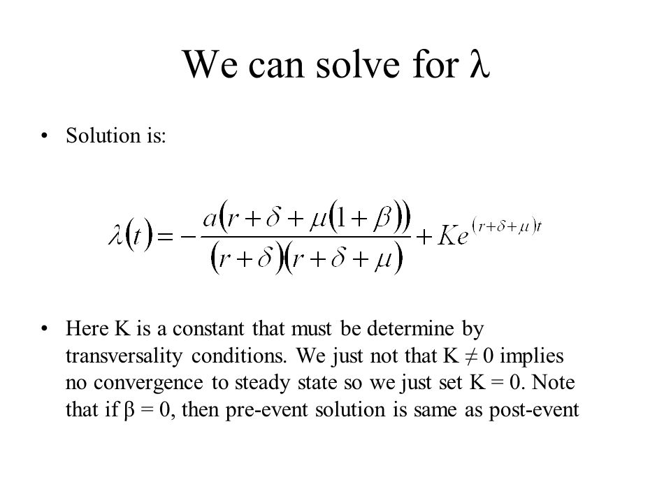 We can solve for λ Solution is: Here K is a constant that must be determine by transversality conditions. We just not that K ≠ 0 implies no convergenc