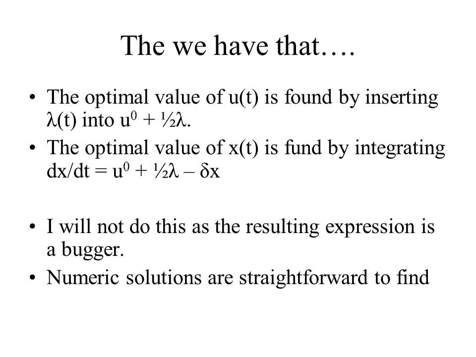 The we have that…. The optimal value of u(t) is found by inserting λ(t) into u 0 + ½λ. The optimal value of x(t) is fund by integrating dx/dt = u 0 +