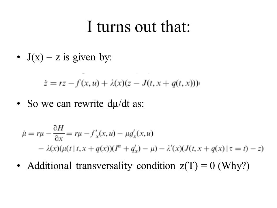 I turns out that: J(x) = z is given by: So we can rewrite dµ/dt as: Additional transversality condition z(T) = 0 (Why?)