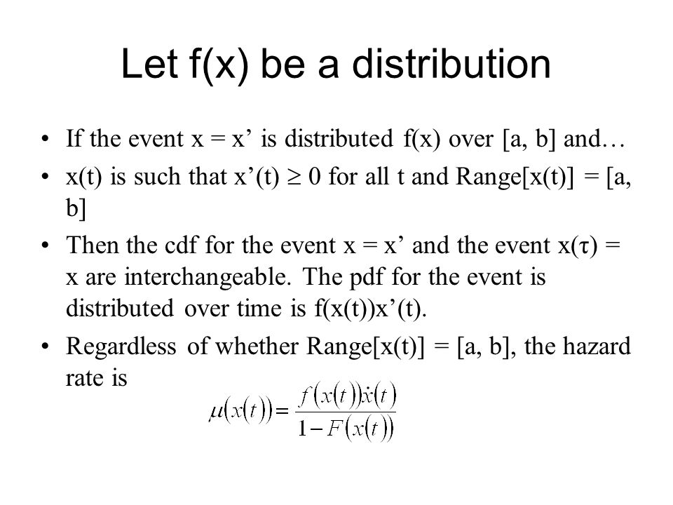 Let f(x) be a distribution If the event x = x' is distributed f(x) over [a, b] and… x(t) is such that x'(t)  0 for all t and Range[x(t)] = [a, b] The