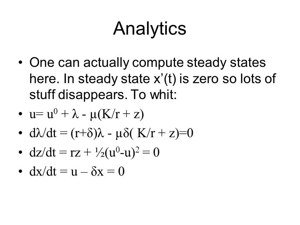 Analytics One can actually compute steady states here. In steady state x'(t) is zero so lots of stuff disappears. To whit: u= u 0 + λ - µ(K/r + z) dλ/