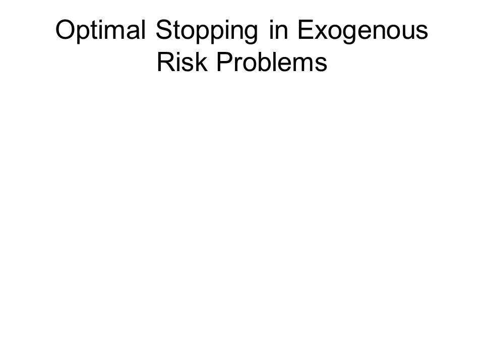 Optimal Stopping in Exogenous Risk Problems