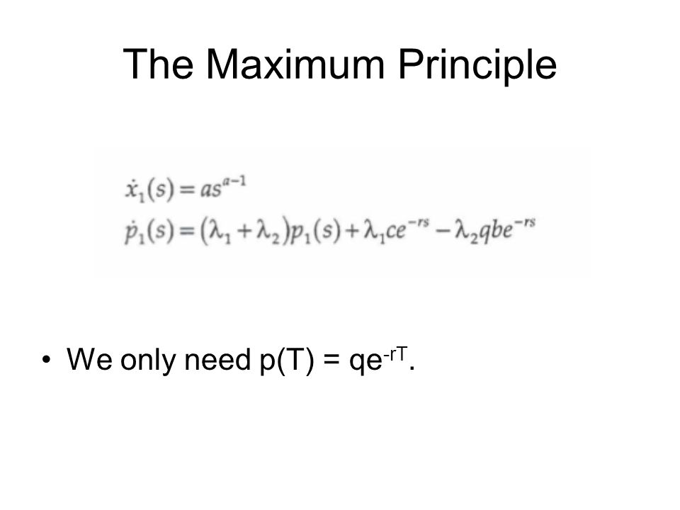 The Maximum Principle We only need p(T) = qe -rT.