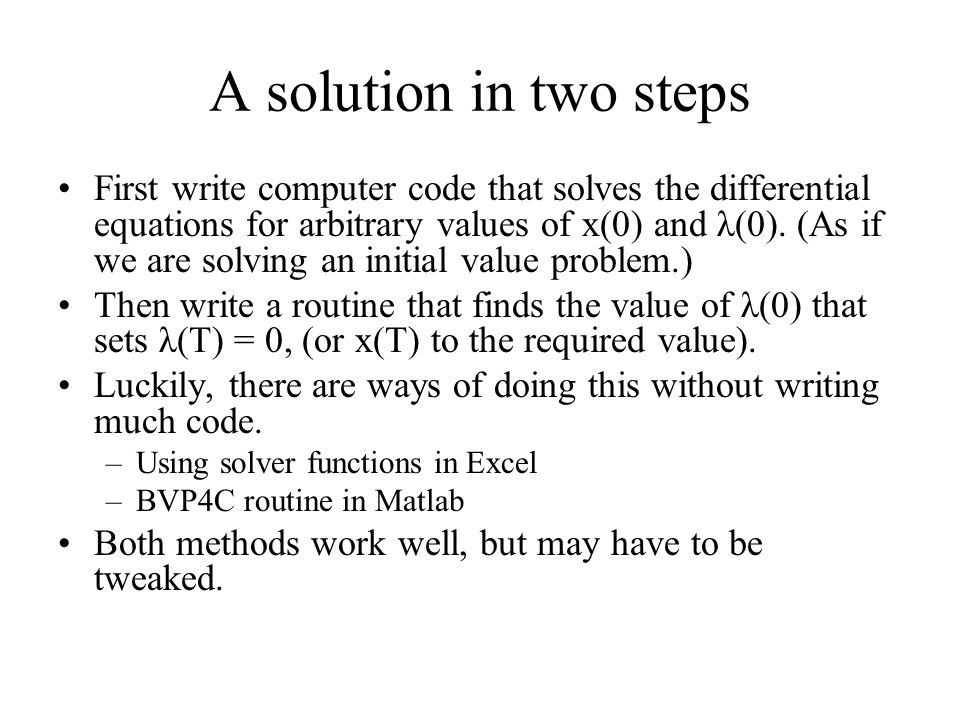 A solution in two steps First write computer code that solves the differential equations for arbitrary values of x(0) and λ(0). (As if we are solving