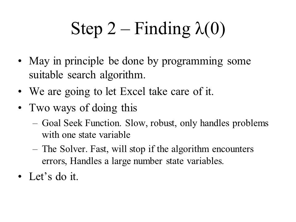 Step 2 – Finding λ(0) May in principle be done by programming some suitable search algorithm. We are going to let Excel take care of it. Two ways of d