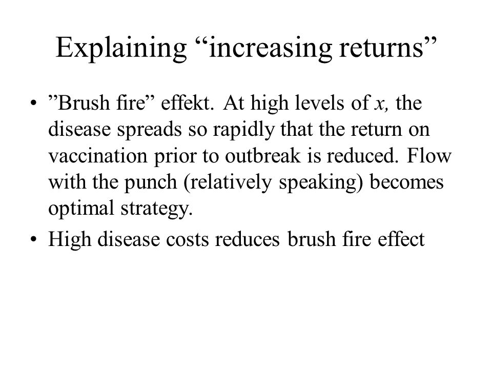 "Explaining ""increasing returns"" ""Brush fire"" effekt. At high levels of x, the disease spreads so rapidly that the return on vaccination prior to outbr"