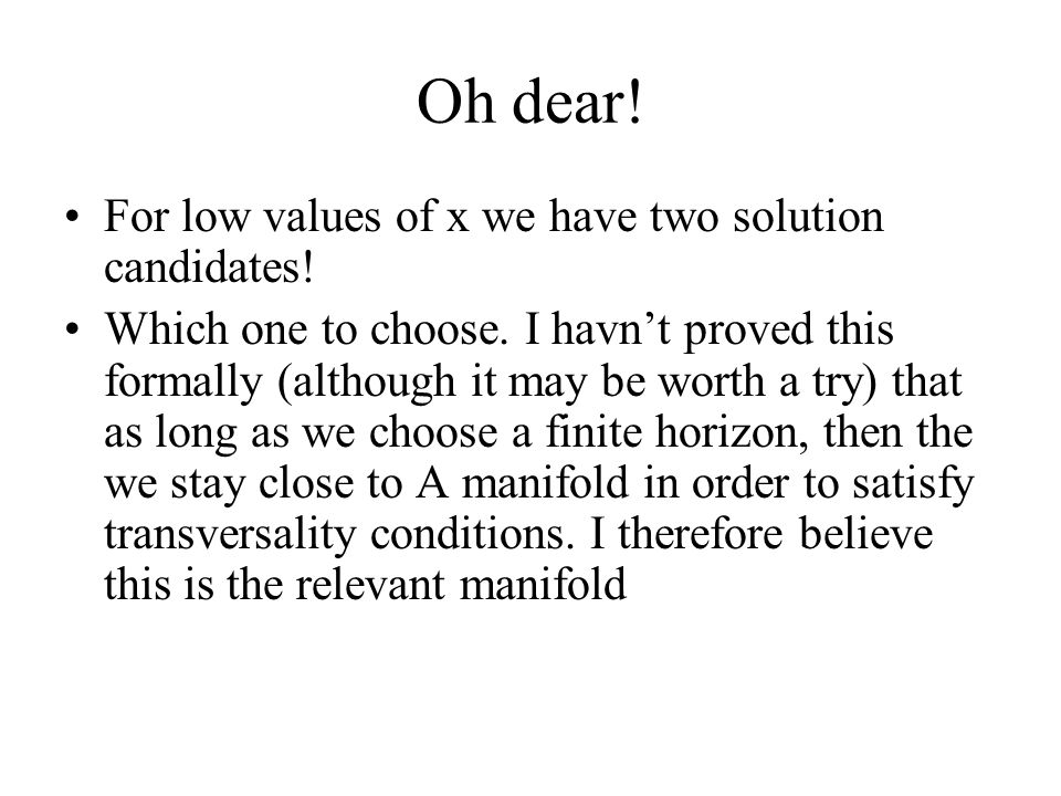 Oh dear! For low values of x we have two solution candidates! Which one to choose. I havn't proved this formally (although it may be worth a try) that