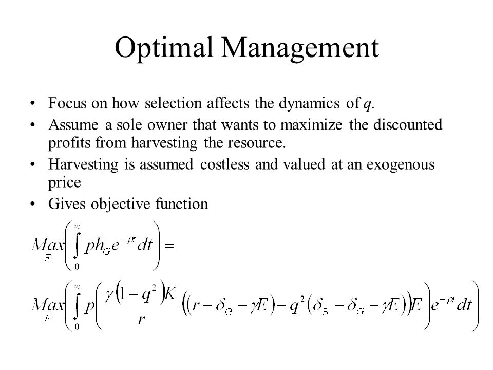 Optimal Management Focus on how selection affects the dynamics of q. Assume a sole owner that wants to maximize the discounted profits from harvesting