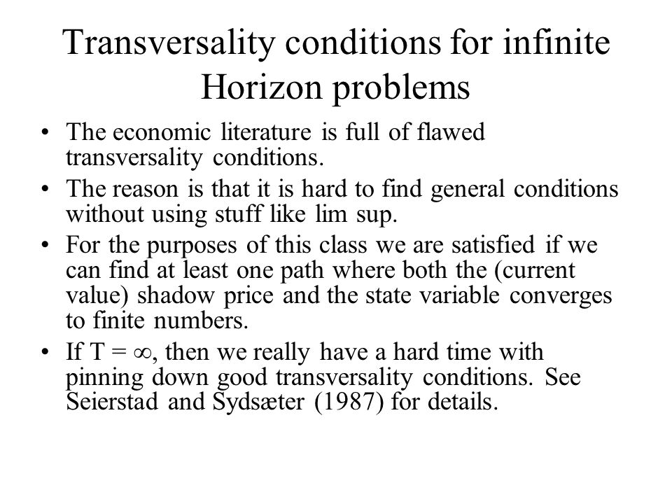 Transversality conditions for infinite Horizon problems The economic literature is full of flawed transversality conditions. The reason is that it is