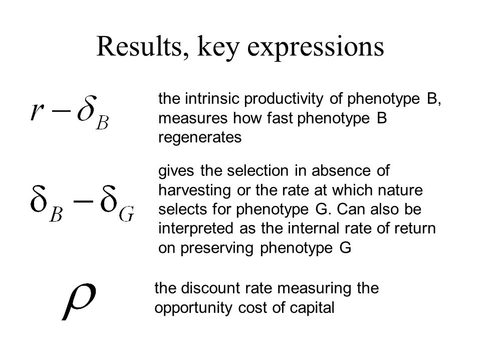 Results, key expressions the intrinsic productivity of phenotype B, measures how fast phenotype B regenerates gives the selection in absence of harves