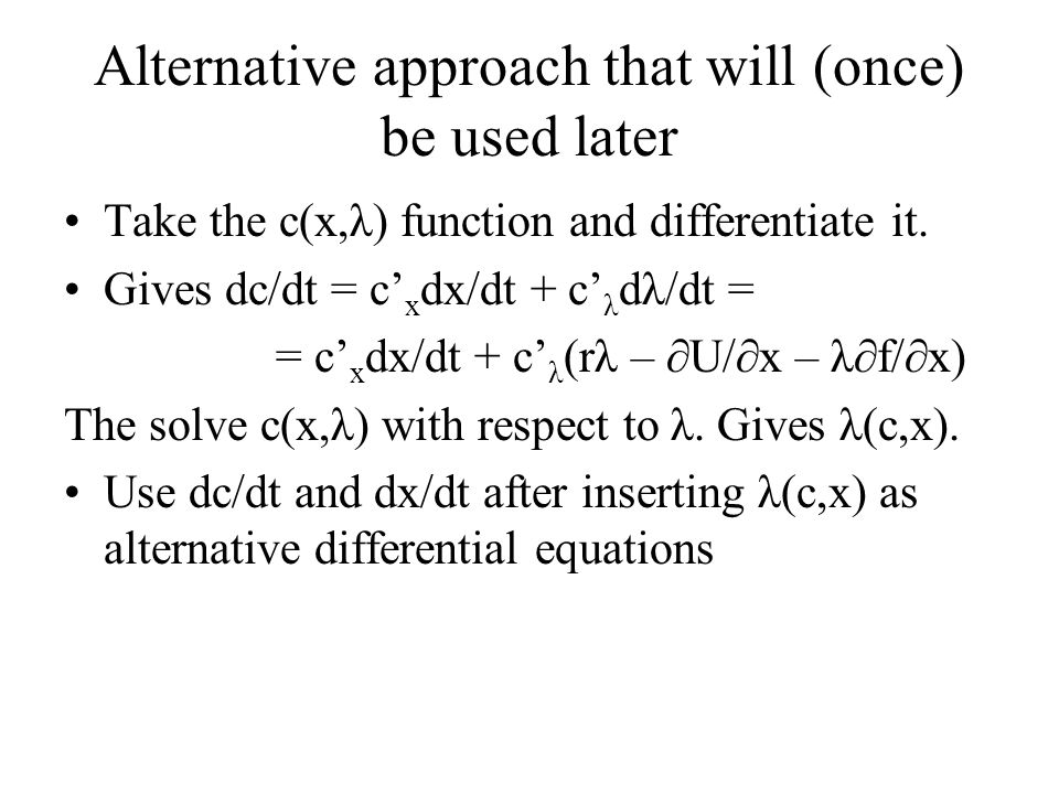 Alternative approach that will (once) be used later Take the c(x,λ) function and differentiate it. Gives dc/dt = c' x dx/dt + c' λ dλ/dt = = c' x dx/d