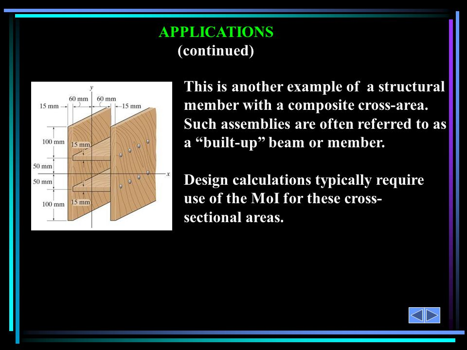APPLICATIONS (continued) Design calculations typically require use of the MoI for these cross- sectional areas. This is another example of a structura