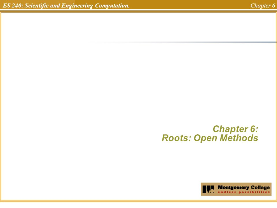 ES 240: Scientific and Engineering Computation. Chapter 6 Chapter 6: Roots: Open Methods Uchechukwu Ofoegbu Temple University